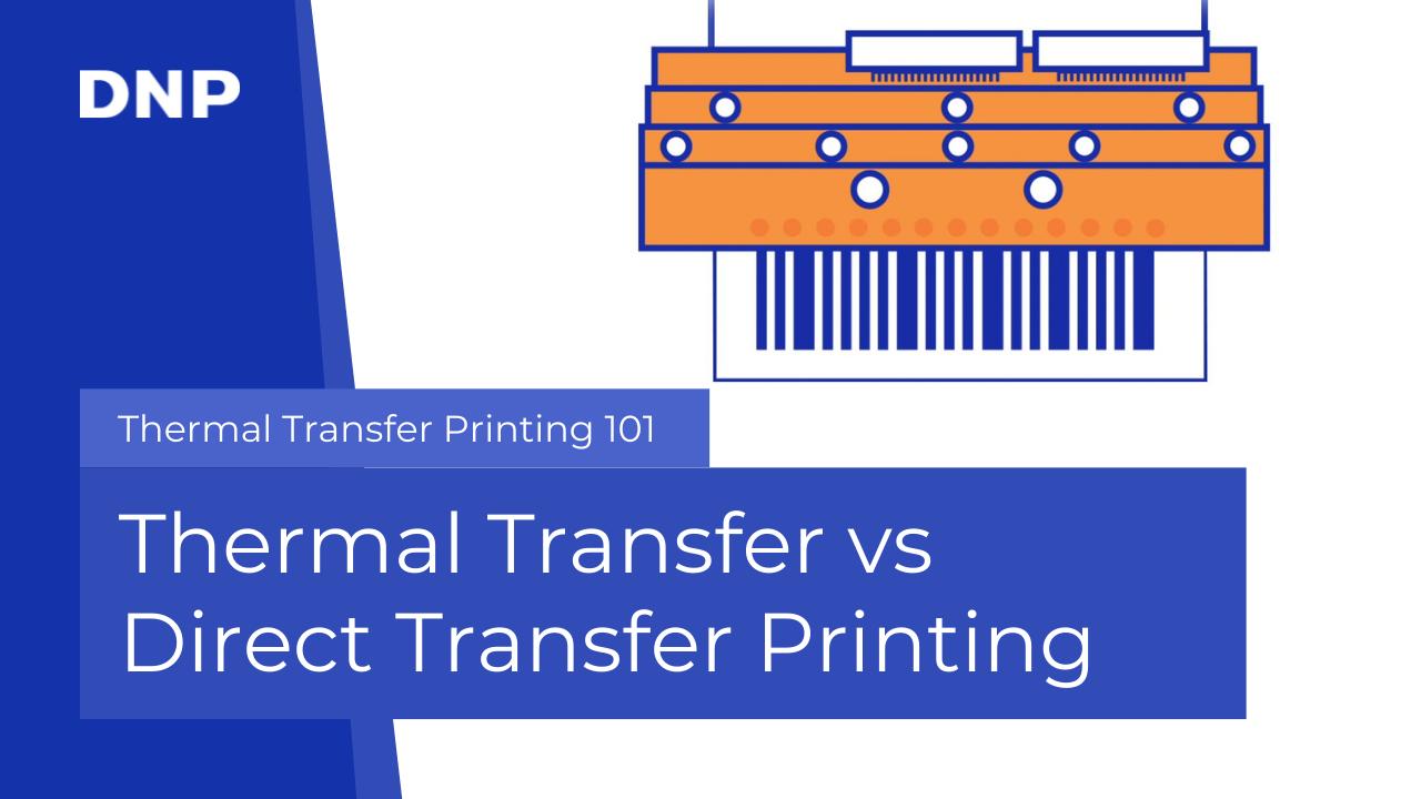 Thermal Transfer vs Direct Transfer